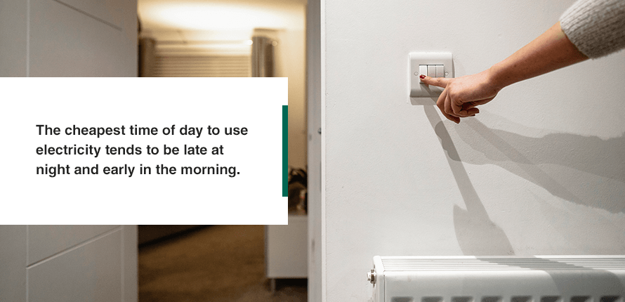 The cheapest time of day to use electricity tends to be late at night and early in the morning.