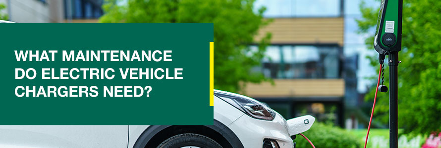 What maintenance do electric vehicle chargers need?