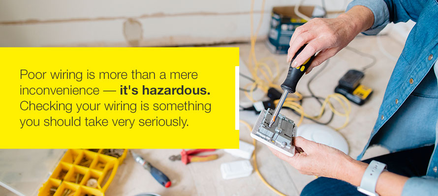 Poor wiring is more than a mere inconvenience - it's hazardous. Checking your wiring is something you should take very seriously