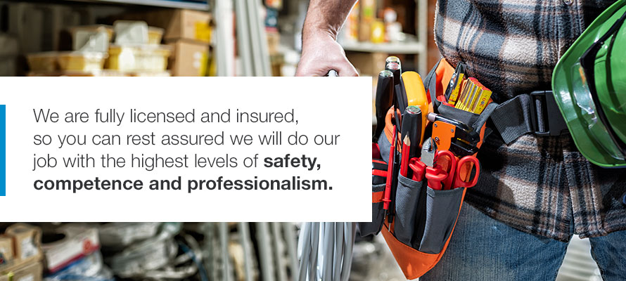 We are full licensed and insured, so you can rest assured we will do our job with the highest levels of safety, competence and professionalism.